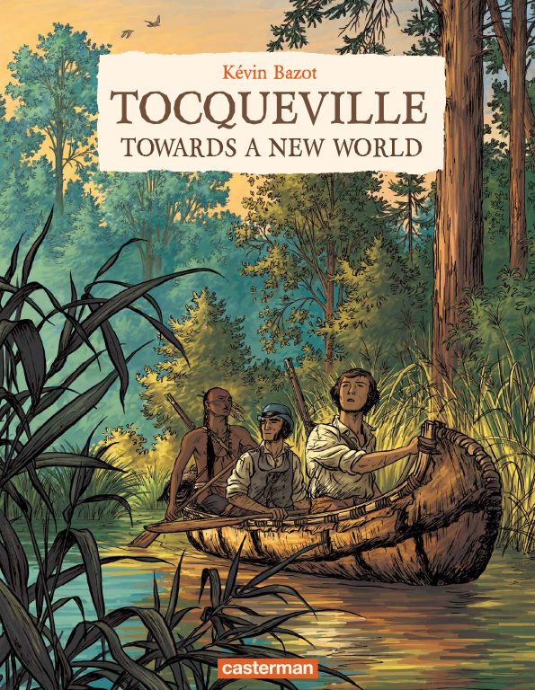 Toqueville, Towards A New World, by Kévin Bazot, Casterman